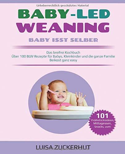 BABY LED WEANING: BABY ISST SELBER - Das breifrei Kochbuch - Über 100 BLW Rezepte für Babys,...