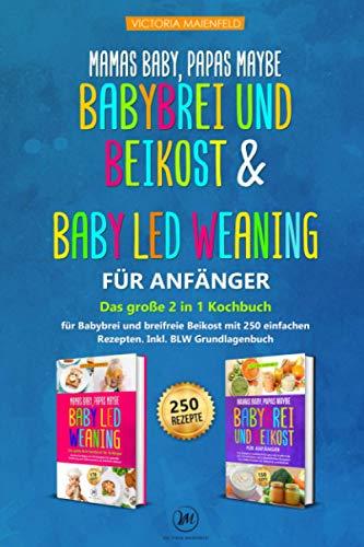 Mamas Baby, Paps maybe – Babybrei und Beikost & Baby led Weaning für Anfänger: Das große 2 in 1...