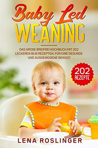Baby Led Weaning: Das große breifrei Kochbuch mit 202 leckeren BLW Rezepten. Für eine gesunde und...