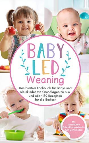 Baby Led Weaning: Das breifrei Kochbuch für Babys und Kleinkinder mit Grundlagen zu BLW und über...
